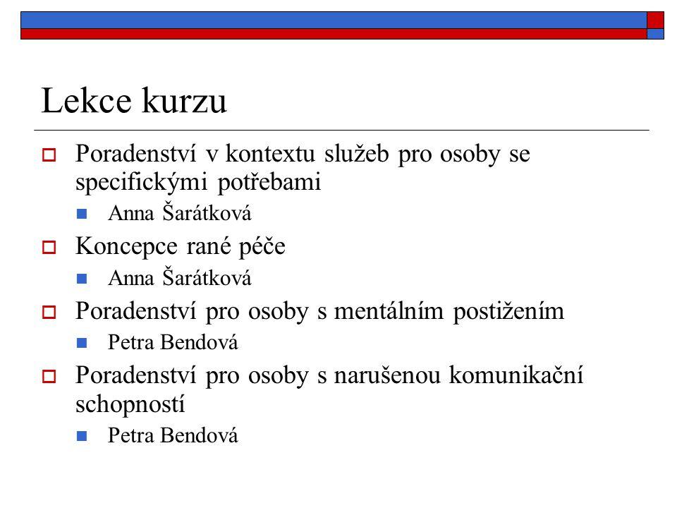 Lekce kurzu  Poradenství v kontextu služeb pro osoby se specifickými potřebami Anna Šarátková  Koncepce rané péče Anna Šarátková  Poradenství pro o