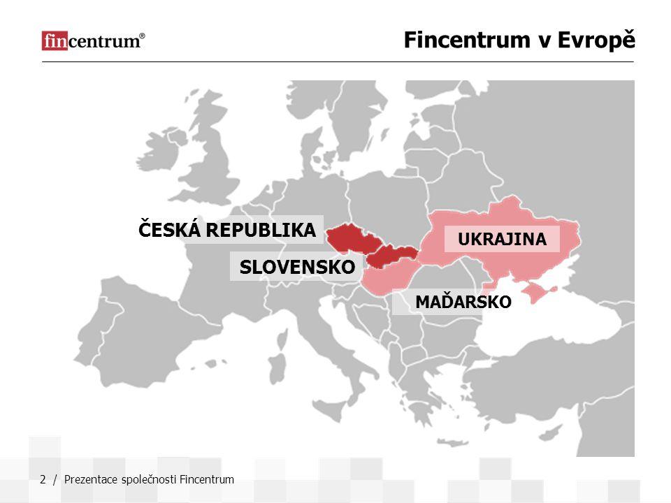 2 / Prezentace společnosti Fincentrum Fincentrum v Evropě ČESKÁ REPUBLIKA SLOVENSKO MAĎARSKO UKRAJINA