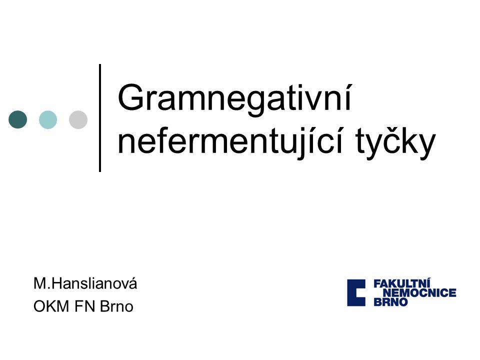 Gramnegativní nefermentující tyčky M.Hanslianová OKM FN Brno