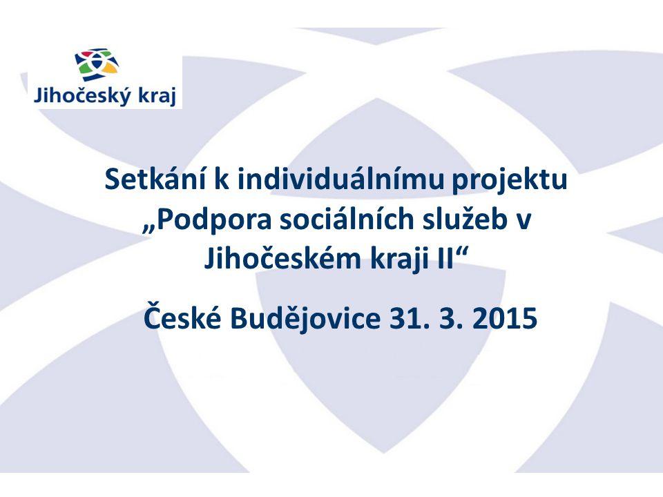 """Setkání k individuálnímu projektu """"Podpora sociálních služeb v Jihočeském kraji II České Budějovice 31."""