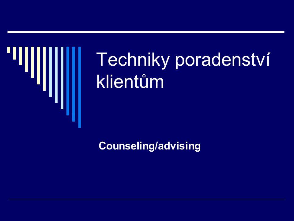 Techniky poradenství klientům Counseling/advising