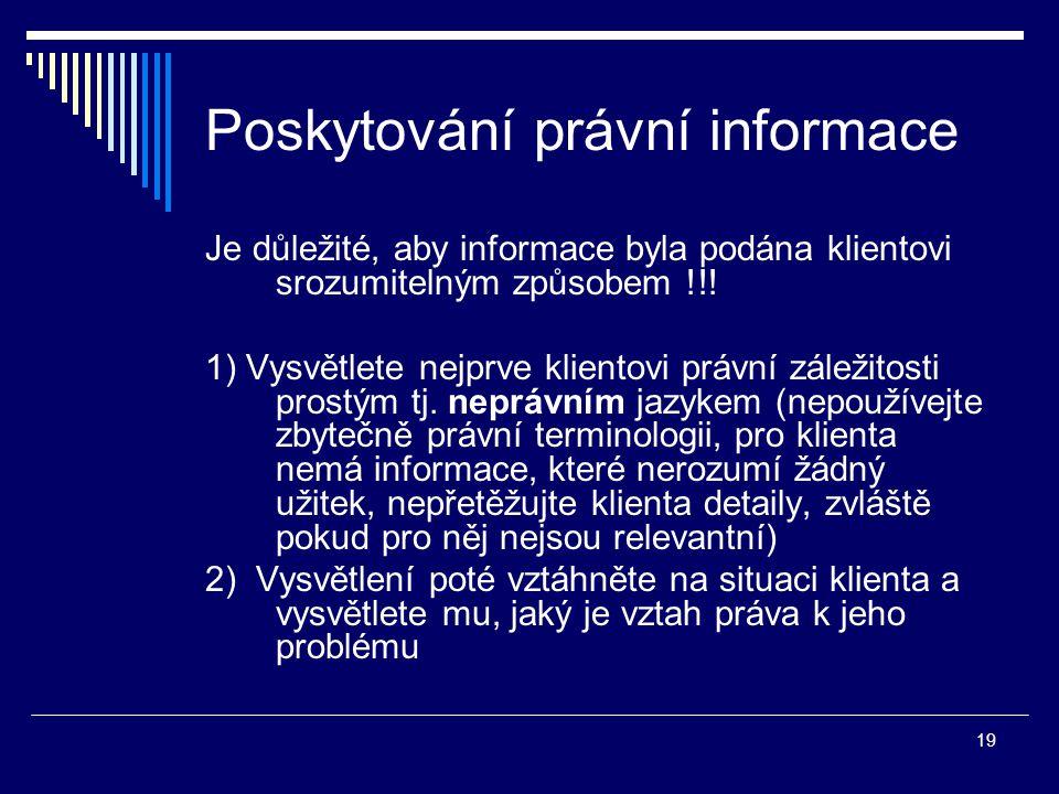 19 Poskytování právní informace Je důležité, aby informace byla podána klientovi srozumitelným způsobem !!.