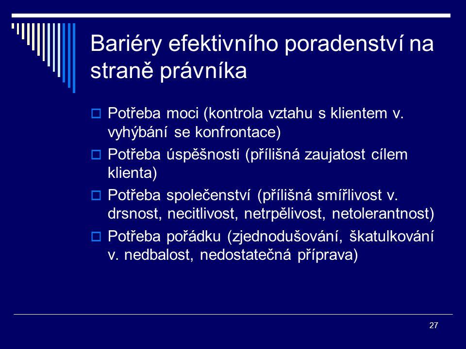 27 Bariéry efektivního poradenství na straně právníka  Potřeba moci (kontrola vztahu s klientem v.