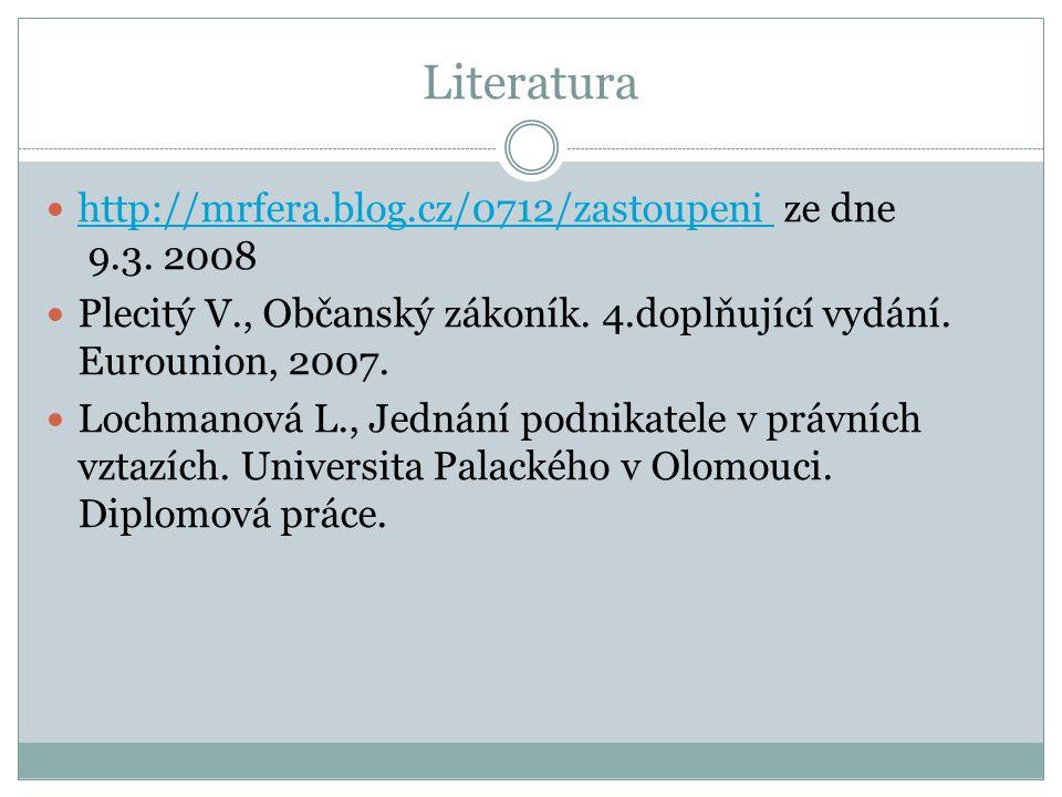 Literatura http://mrfera.blog.cz/0712/zastoupeni ze dne 9.3. 2008 http://mrfera.blog.cz/0712/zastoupeni Plecitý V., Občanský zákoník. 4.doplňující vyd
