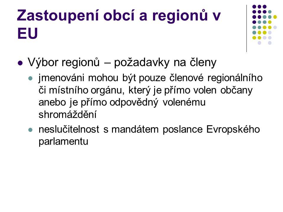 Zastoupení obcí a regionů v EU Výbor regionů – požadavky na členy jmenováni mohou být pouze členové regionálního či místního orgánu, který je přímo volen občany anebo je přímo odpovědný volenému shromáždění neslučitelnost s mandátem poslance Evropského parlamentu