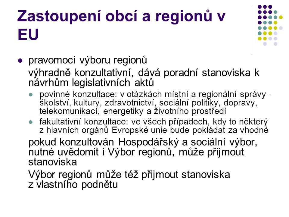 Zastoupení obcí a regionů v EU pravomoci výboru regionů výhradně konzultativní, dává poradní stanoviska k návrhům legislativních aktů povinné konzultace: v otázkách místní a regionální správy - školství, kultury, zdravotnictví, sociální politiky, dopravy, telekomunikací, energetiky a životního prostředí fakultativní konzultace: ve všech případech, kdy to některý z hlavních orgánů Evropské unie bude pokládat za vhodné pokud konzultován Hospodářský a sociální výbor, nutné uvědomit i Výbor regionů, může přijmout stanoviska Výbor regionů může též přijmout stanoviska z vlastního podnětu