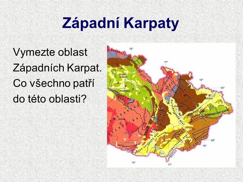 Západní Karpaty Vymezte oblast Západních Karpat. Co všechno patří do této oblasti?