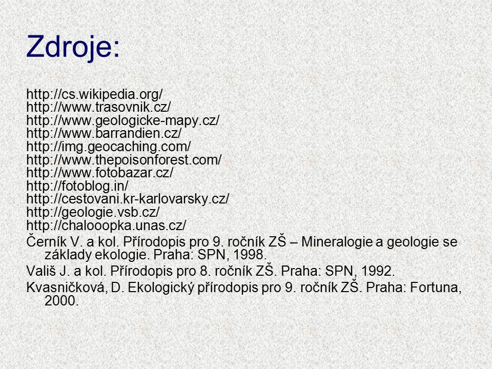 Zdroje: http://cs.wikipedia.org/ http://www.trasovnik.cz/ http://www.geologicke-mapy.cz/ http://www.barrandien.cz/ http://img.geocaching.com/ http://w