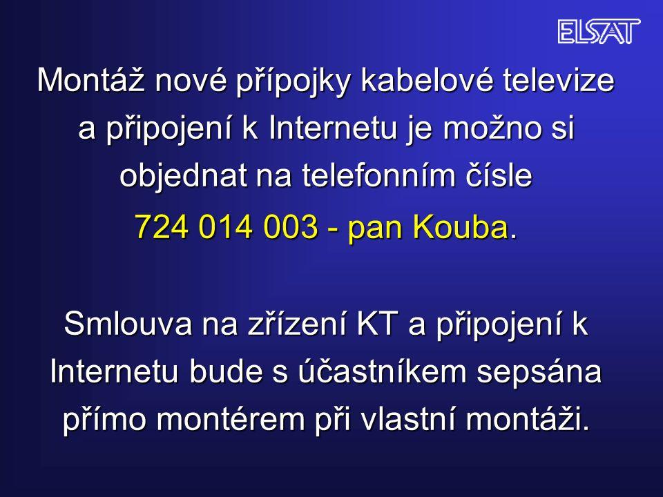 Montáž nové přípojky kabelové televize a připojení k Internetu je možno si objednat na telefonním čísle 724 014 003- pan Kouba. Smlouva na zřízení KT