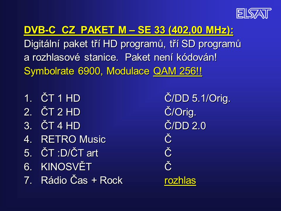 DVB-C CZ PAKET M – SE 33 (402,00 MHz): Digitální paket tří HD programů, tří SD programů a rozhlasové stanice.