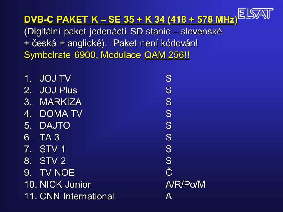 DVB-C PAKET K – SE 35 + K 34 (418 + 578 MHz) (Digitální paket jedenácti SD stanic – slovenské + česká + anglické). Paket není kódován! Symbolrate 6900
