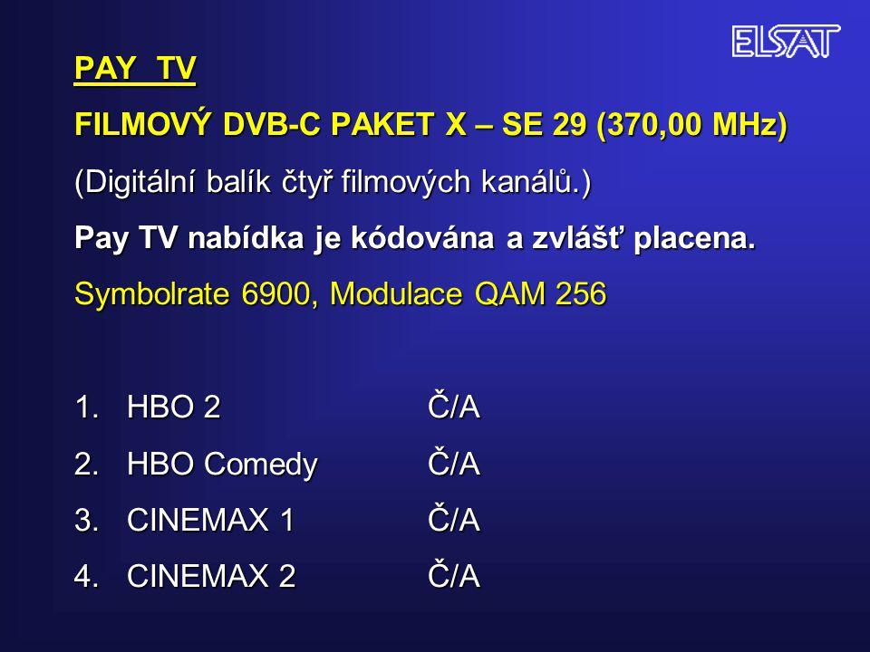 PAY TV FILMOVÝ DVB-C PAKET X – SE 29 (370,00 MHz) (Digitální balík čtyř filmových kanálů.) Pay TV nabídka je kódována a zvlášť placena. Symbolrate 690