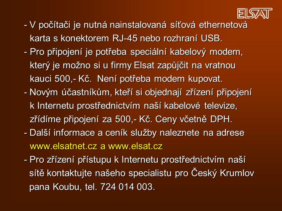 - V počítači je nutná nainstalovaná síťová ethernetová karta s konektorem RJ-45 nebo rozhraní USB. -Pro připojení je potřeba speciální kabelový modem,