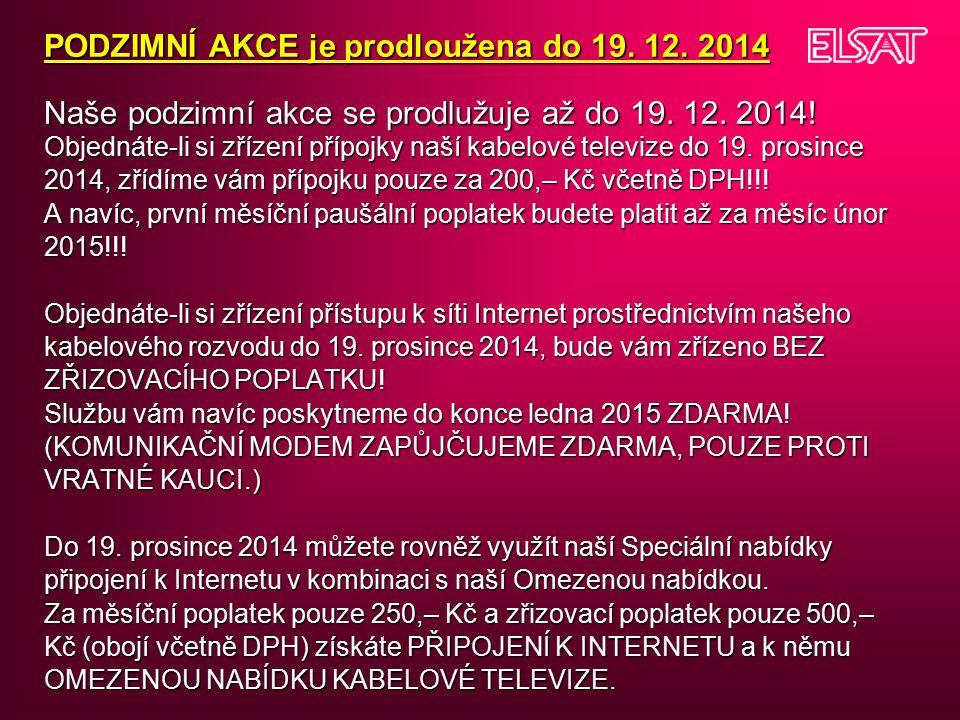 PODZIMNÍ AKCE je prodloužena do 19.12. 2014 Naše podzimní akce se prodlužuje až do 19.