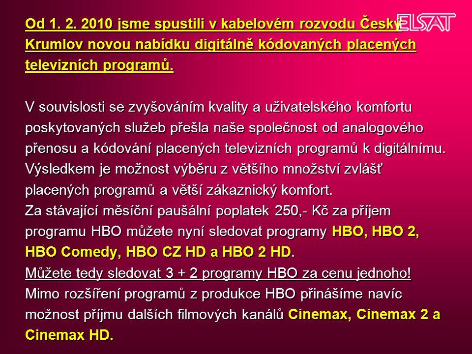 Od 1. 2. 2010 jsme spustili v kabelovém rozvodu Český Krumlov novou nabídku digitálně kódovaných placených televizních programů. V souvislosti se zvyš