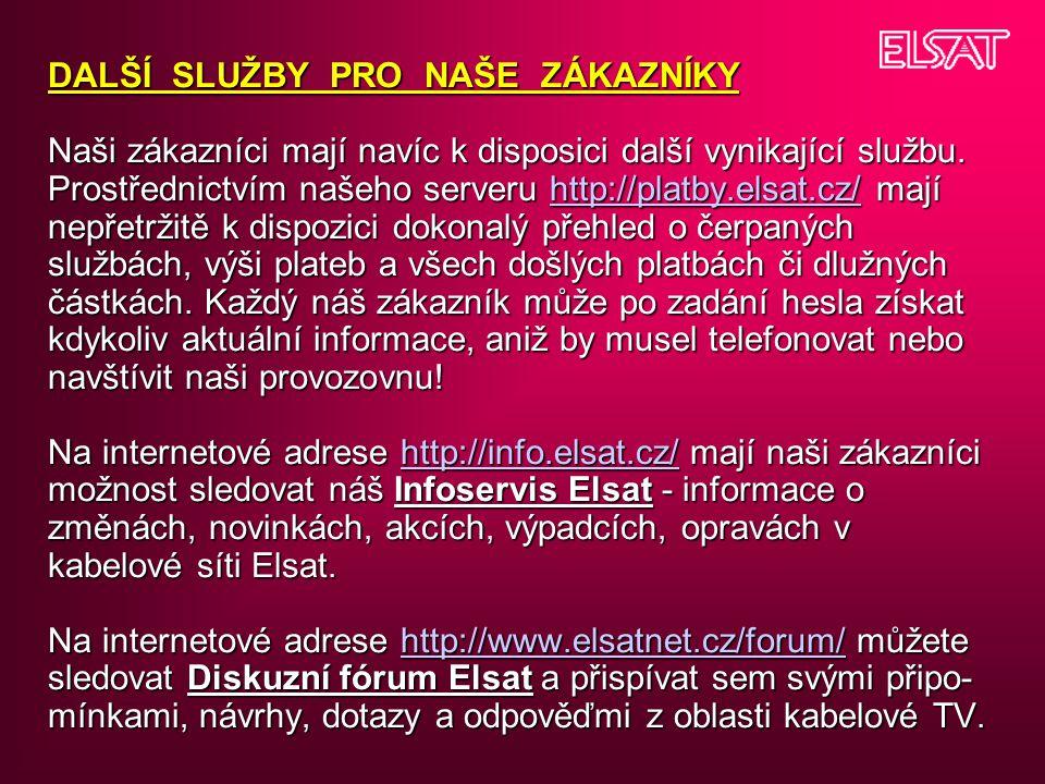 DALŠÍ SLUŽBY PRO NAŠE ZÁKAZNÍKY Naši zákazníci mají navíc k disposici další vynikající službu. Prostřednictvím našeho serveru http://platby.elsat.cz/