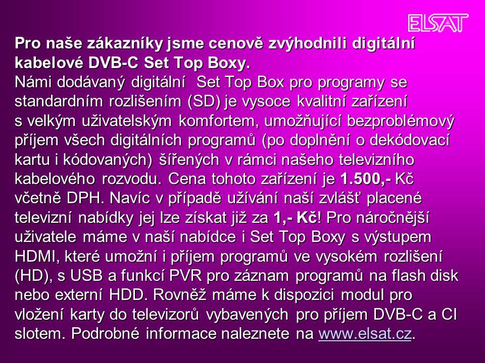 Pro naše zákazníky jsme cenově zvýhodnili digitální kabelové DVB-C Set Top Boxy. Námi dodávaný digitální Set Top Box pro programy se standardním rozli