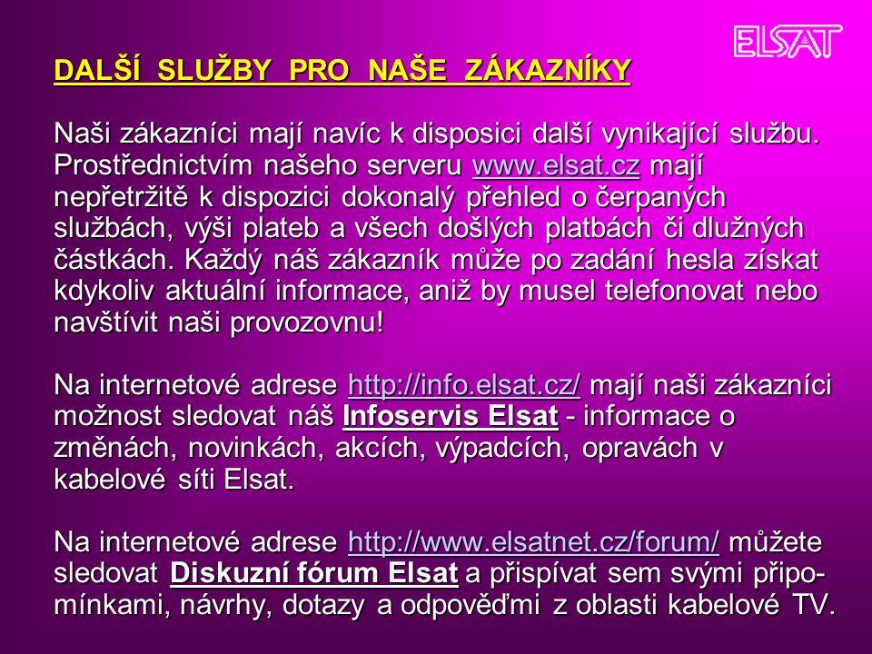DALŠÍ SLUŽBY PRO NAŠE ZÁKAZNÍKY Naši zákazníci mají navíc k disposici další vynikající službu. Prostřednictvím našeho serveru www.elsat.cz mají nepřet