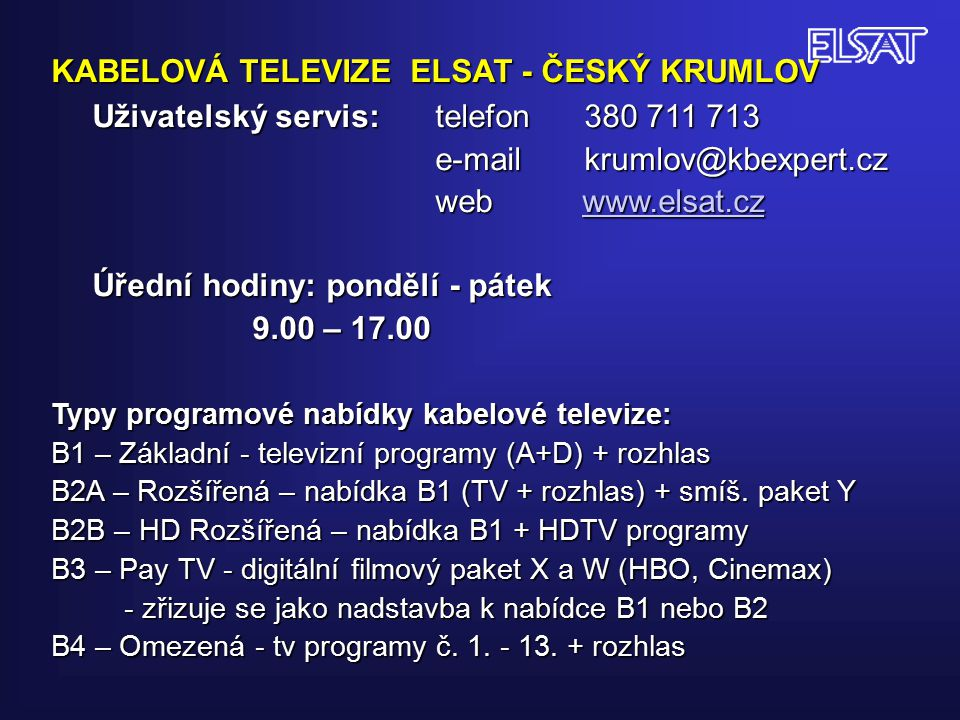 KABELOVÁ TELEVIZE ELSAT - ČESKÝ KRUMLOV Uživatelský servis: telefon 380 711 713 e-mail krumlov@kbexpert.cz web www.elsat.cz www.elsat.cz Úřední hodiny