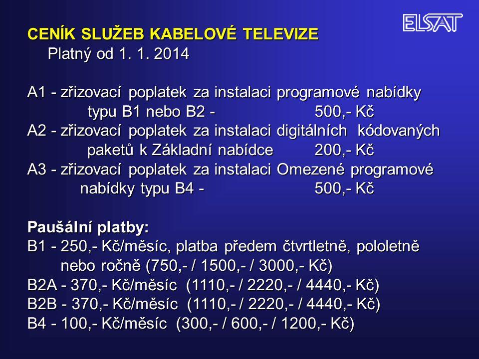 CENÍK SLUŽEB KABELOVÉ TELEVIZE Platný od 1. 1. 2014 A1 - zřizovací poplatek za instalaci programové nabídky typu B1 nebo B2 -500,- Kč typu B1 nebo B2