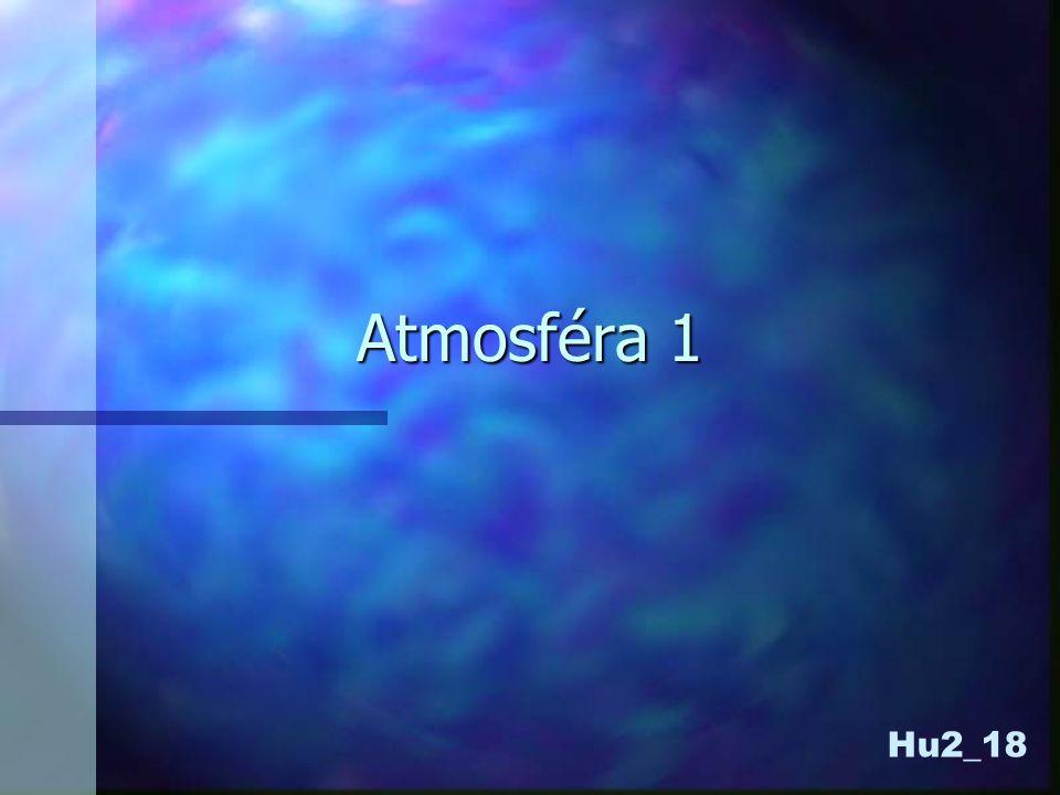 Atmosféra plynný obal zeměplynný obal země studiem se zabývá:studiem se zabývá: klimatologie – klima (dlouhodobý stav atmosféry)klimatologie – klima (dlouhodobý stav atmosféry) meteorologie – počasí (krátkodobý stav atmosféry)meteorologie – počasí (krátkodobý stav atmosféry)