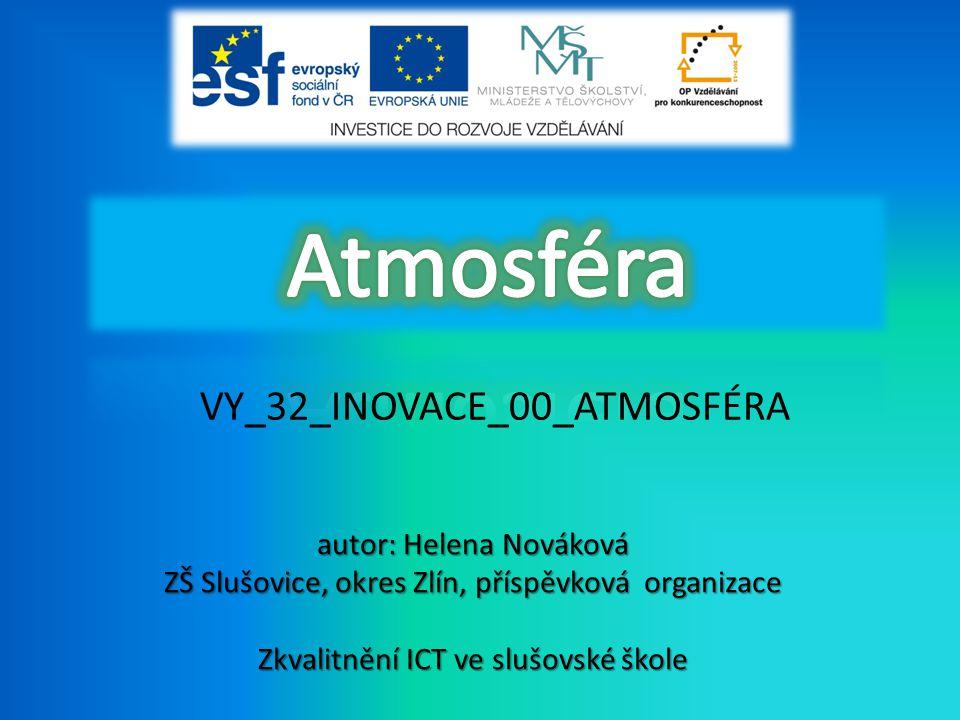 VY_32_INOVACE_00_ATMOSFÉRA autor: Helena Nováková ZŠ Slušovice, okres Zlín, příspěvková organizace Zkvalitnění ICT ve slušovské škole
