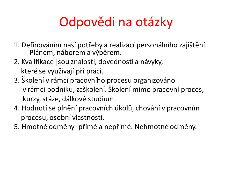 Odpovědi na otázky 1. Definováním naší potřeby a realizací personálního zajištění.