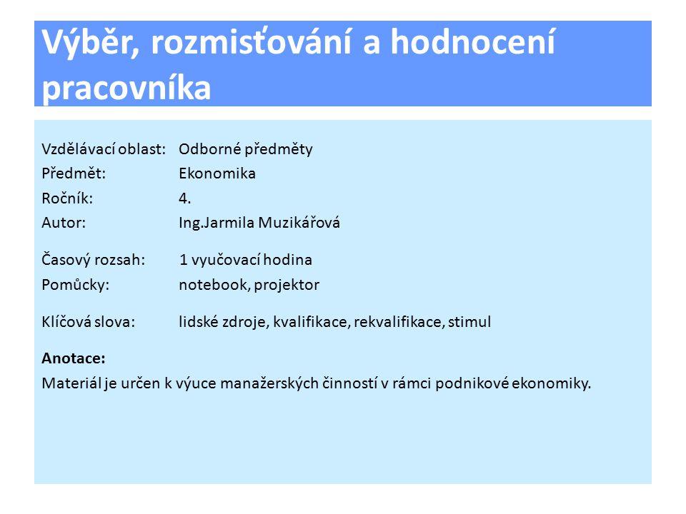Výběr, rozmisťování a hodnocení pracovníka Vzdělávací oblast:Odborné předměty Předmět:Ekonomika Ročník:4.
