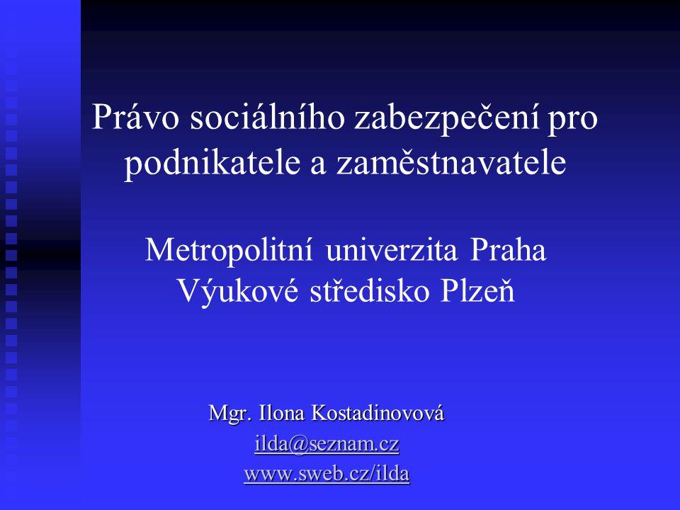 Právo sociálního zabezpečení pro podnikatele a zaměstnavatele Metropolitní univerzita Praha Výukové středisko Plzeň Mgr.