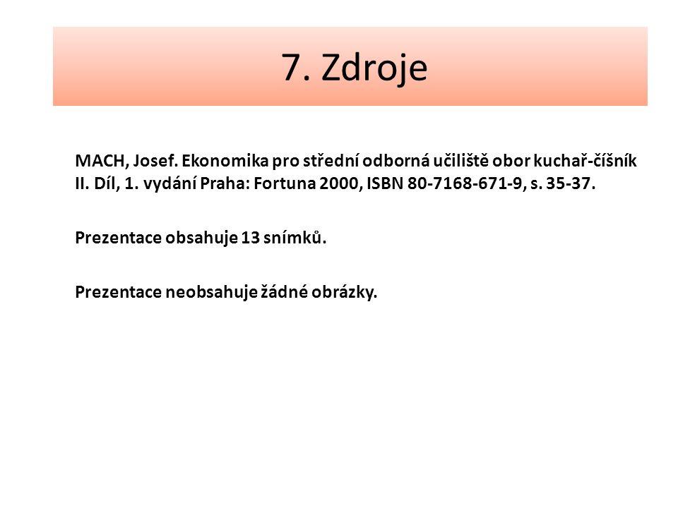 7. Zdroje MACH, Josef. Ekonomika pro střední odborná učiliště obor kuchař-číšník II. Díl, 1. vydání Praha: Fortuna 2000, ISBN 80-7168-671-9, s. 35-37.