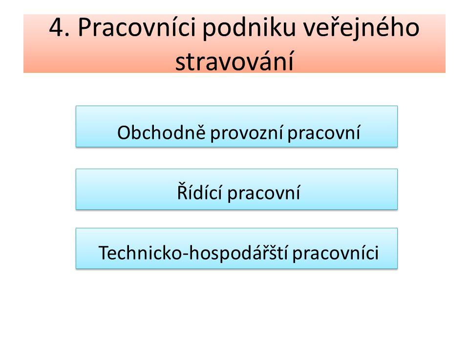 4. Pracovníci podniku veřejného stravování Obchodně provozní pracovní Řídící pracovní Technicko-hospodářští pracovníci