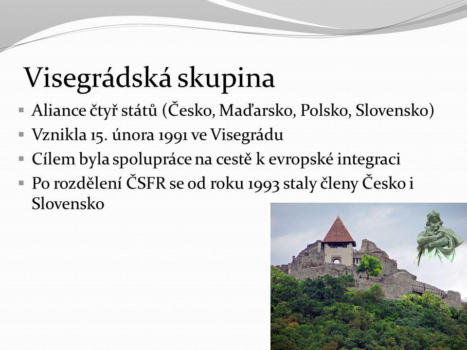 Visegrádská čtyřka  V roce 1999 vstoupili Česko, Polsko a Maďarsko do NATO (Slovensko 2004)  2004 vstup všech 4 států do EU  Cílem prosazování zájmů Střední Evropy  Spolupráce s Rakouskem a Slovinskem  Mezinárodní visegrádský fond