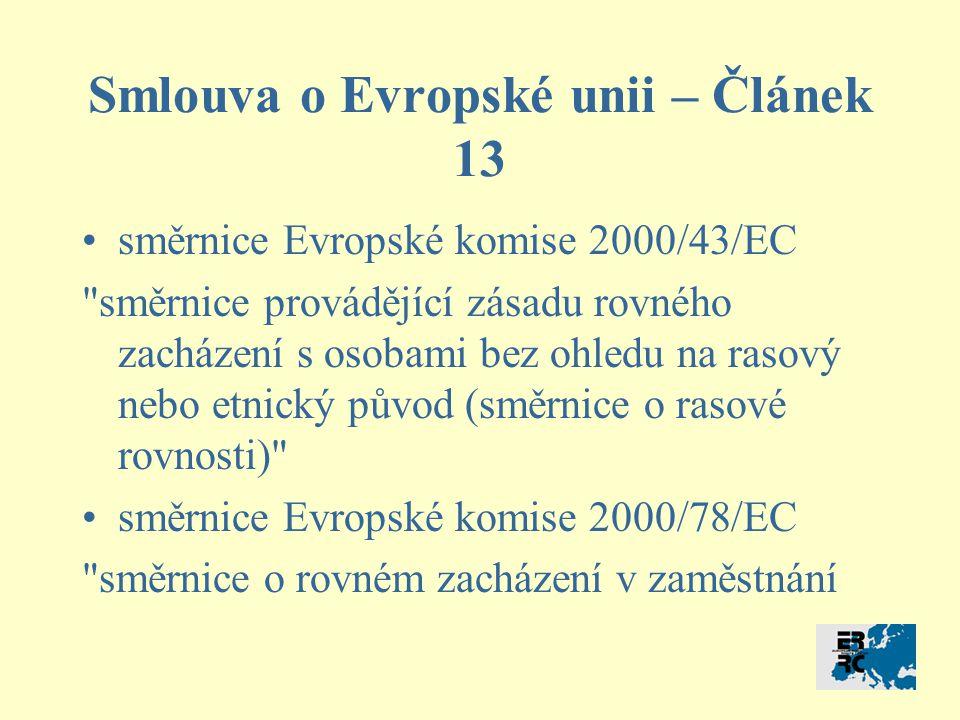 Smlouva o Evropské unii – Článek 13 směrnice Evropské komise 2000/43/EC směrnice provádějící zásadu rovného zacházení s osobami bez ohledu na rasový nebo etnický původ (směrnice o rasové rovnosti) směrnice Evropské komise 2000/78/EC směrnice o rovném zacházení v zaměstnání