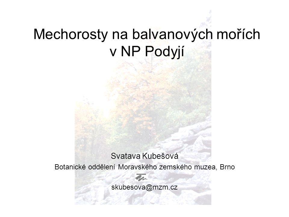 Mechorosty na balvanových mořích v NP Podyjí Svatava Kubešová Botanické oddělení Moravského zemského muzea, Brno skubesova@mzm.cz
