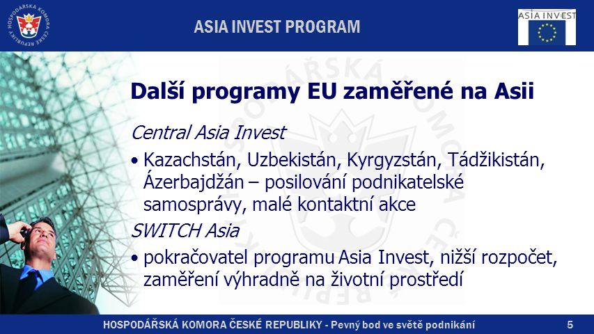 HOSPODÁŘSKÁ KOMORA ČESKÉ REPUBLIKY - Pevný bod ve světě podnikání5 ASIA INVEST PROGRAM Další programy EU zaměřené na Asii Central Asia Invest Kazachst
