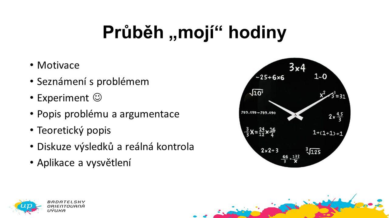 """Průběh """"mojí"""" hodiny Motivace Seznámení s problémem Experiment Popis problému a argumentace Teoretický popis Diskuze výsledků a reálná kontrola Aplika"""