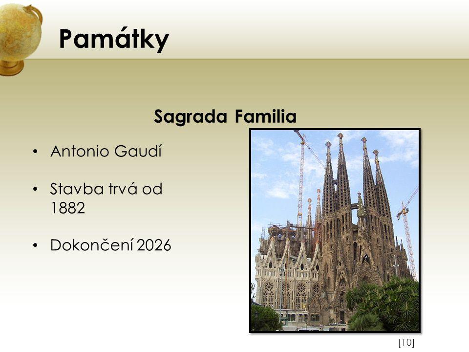 Památky [10] Sagrada Familia Antonio Gaudí Stavba trvá od 1882 Dokončení 2026