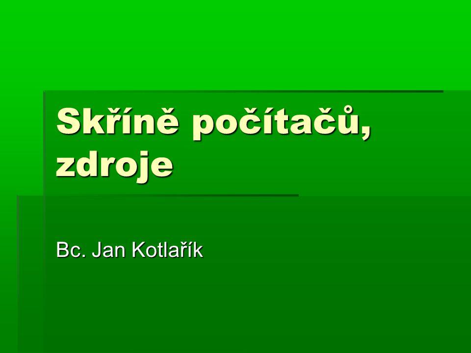 Skříně počítačů, zdroje Bc. Jan Kotlařík