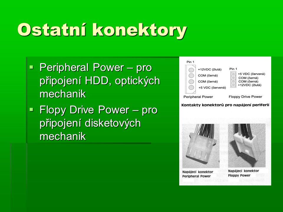 Ostatní konektory  Peripheral Power – pro připojení HDD, optických mechanik  Flopy Drive Power – pro připojení disketových mechanik