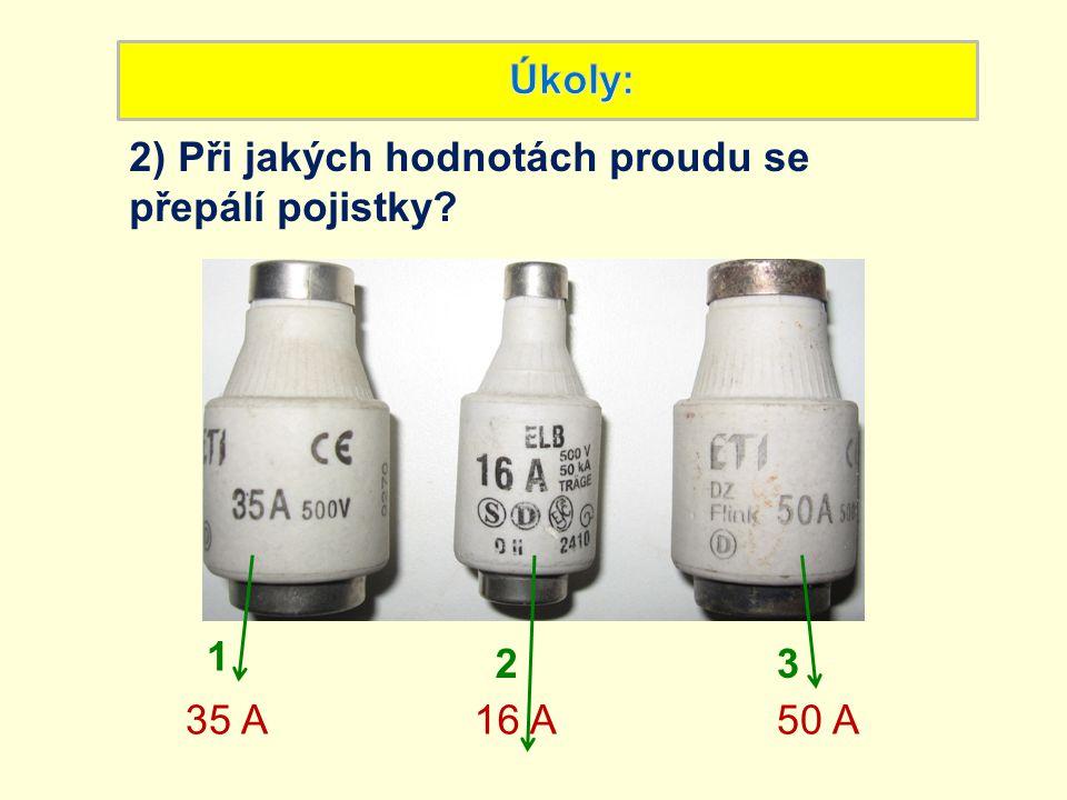2) Při jakých hodnotách proudu se přepálí pojistky? 1 23 35 A16 A50 A