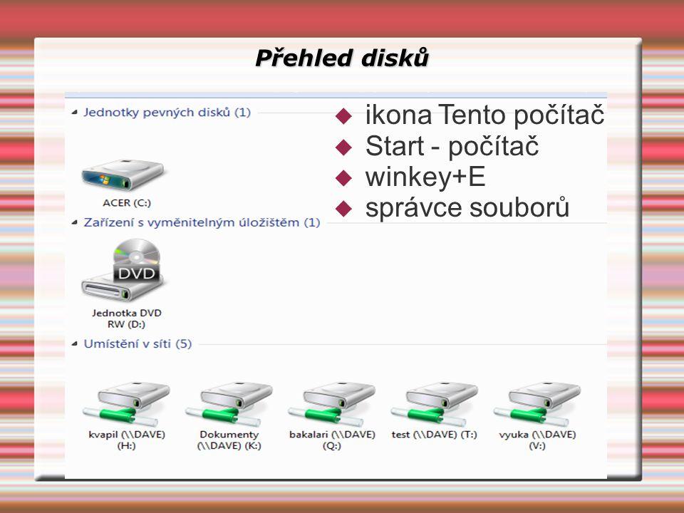 Přehled disků  ikona Tento počítač  Start - počítač  winkey+E  správce souborů