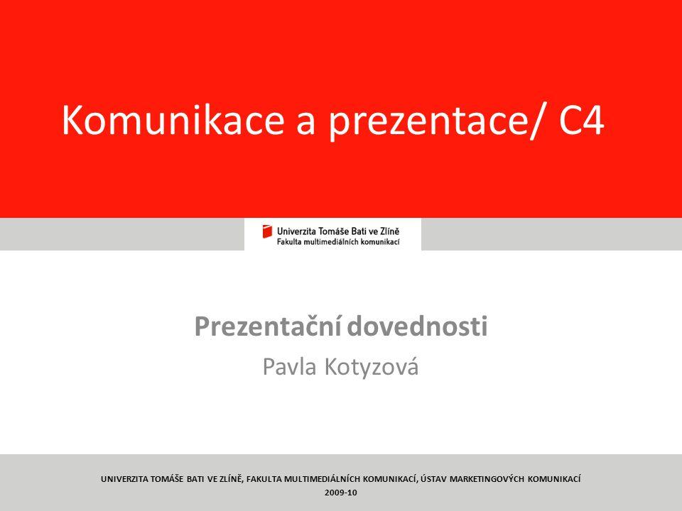 1 Komunikace a prezentace/ C4 Prezentační dovednosti Pavla Kotyzová UNIVERZITA TOMÁŠE BATI VE ZLÍNĚ, FAKULTA MULTIMEDIÁLNÍCH KOMUNIKACÍ, ÚSTAV MARKETI