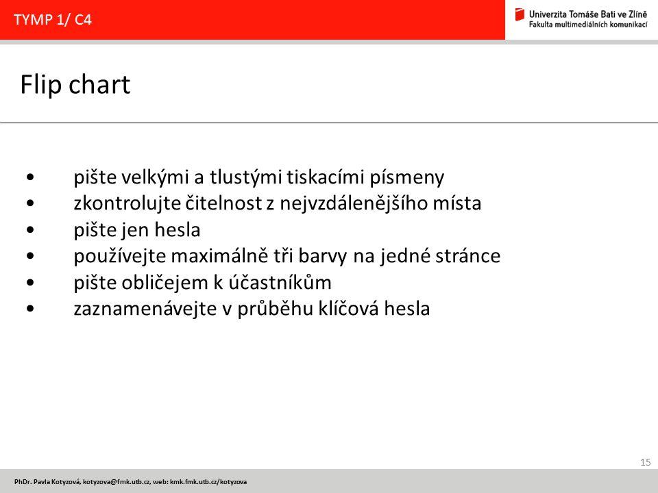 15 PhDr. Pavla Kotyzová, kotyzova@fmk.utb.cz, web: kmk.fmk.utb.cz/kotyzova Flip chart TYMP 1/ C4 pište velkými a tlustými tiskacími písmeny zkontroluj