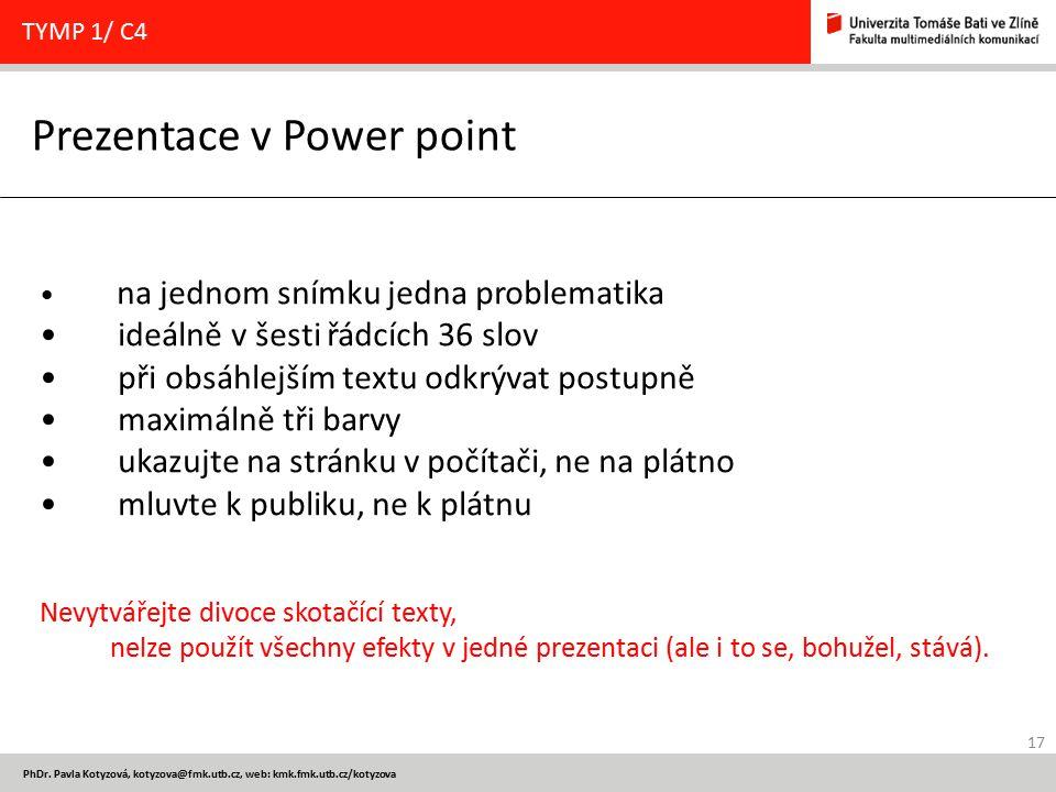 17 PhDr. Pavla Kotyzová, kotyzova@fmk.utb.cz, web: kmk.fmk.utb.cz/kotyzova Prezentace v Power point TYMP 1/ C4 na jednom snímku jedna problematika ide