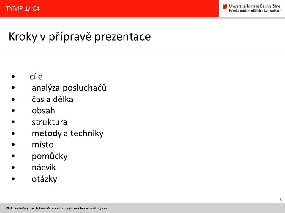 3 PhDr. Pavla Kotyzová, kotyzova@fmk.utb.cz, web: kmk.fmk.utb.cz/kotyzova Kroky v přípravě prezentace TYMP 1/ C4 cíle analýza posluchačů čas a délka o