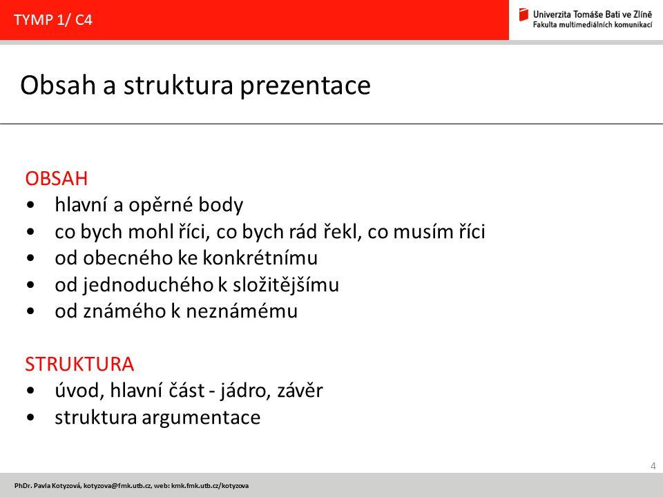 4 PhDr. Pavla Kotyzová, kotyzova@fmk.utb.cz, web: kmk.fmk.utb.cz/kotyzova Obsah a struktura prezentace TYMP 1/ C4 OBSAH hlavní a opěrné body co bych m