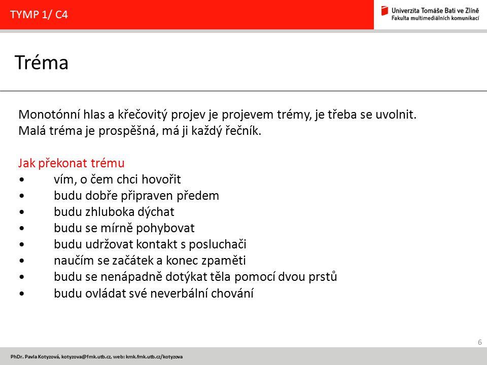 6 PhDr. Pavla Kotyzová, kotyzova@fmk.utb.cz, web: kmk.fmk.utb.cz/kotyzova Tréma TYMP 1/ C4 Monotónní hlas a křečovitý projev je projevem trémy, je tře