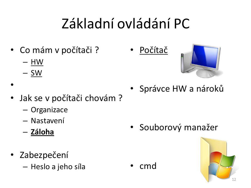 Základní ovládání PC Co mám v počítači ? – HW – SW Jak se v počítači chovám ? – Organizace – Nastavení – Záloha Zabezpečení – Heslo a jeho síla Počíta