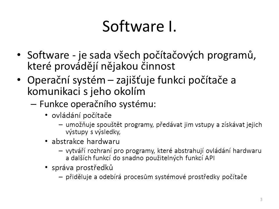 Software I. Software - je sada všech počítačových programů, které provádějí nějakou činnost Operační systém – zajišťuje funkci počítače a komunikaci s