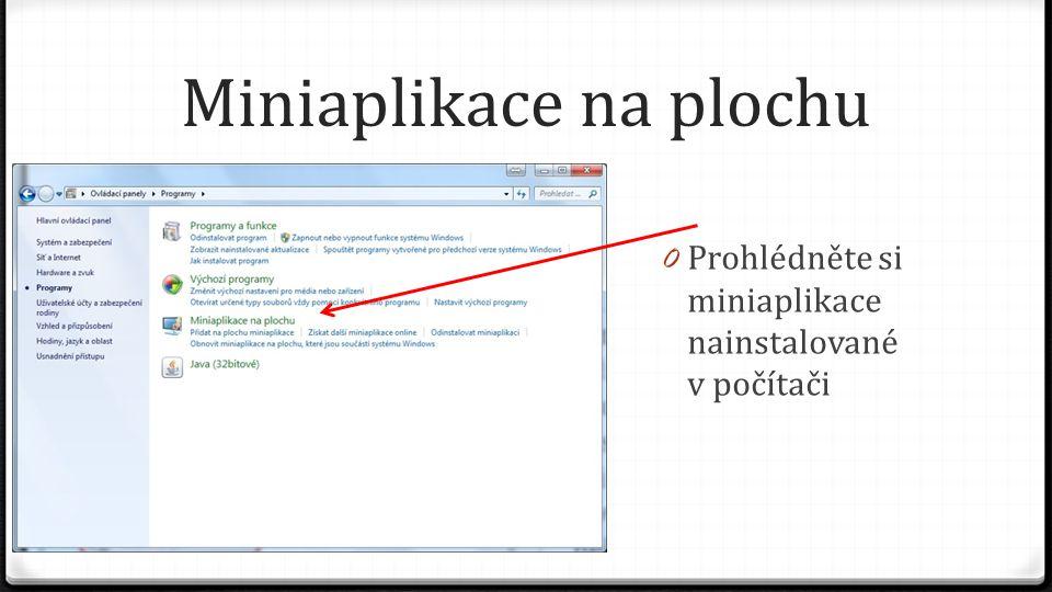 Miniaplikace na plochu 0 Prohlédněte si miniaplikace nainstalované v počítači
